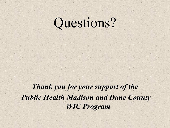 Questions? Thank you for your support of the Public Health Madison and Dane County