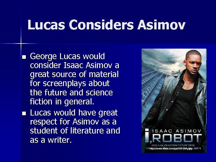 Lucas Considers Asimov n n George Lucas would consider Isaac Asimov a great source