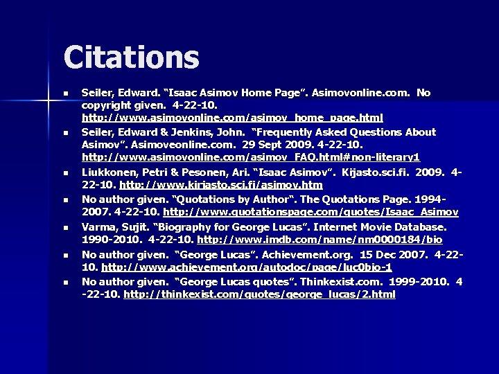 "Citations n n n n Seiler, Edward. ""Isaac Asimov Home Page"". Asimovonline. com. No"