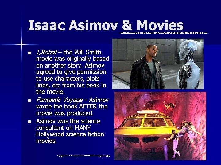 Isaac Asimov & Movies http: //1. bp. blogspot. com/_HJr. Gk. CIw. YOg/Ru. L_HVQf. YQI/AAAABEY/3