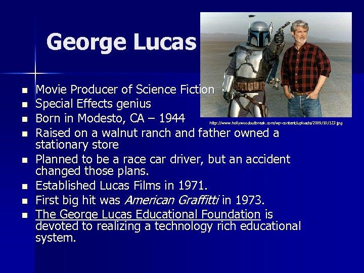 George Lucas n n n n Movie Producer of Science Fiction Special Effects genius