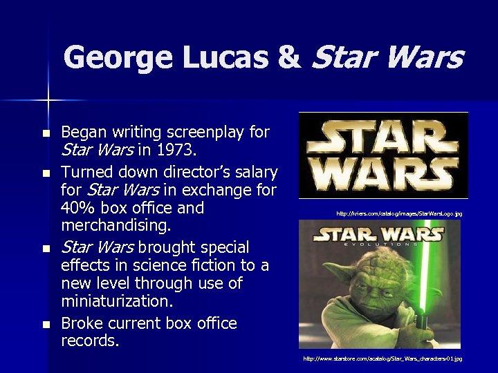 George Lucas & Star Wars n n Began writing screenplay for Star Wars in