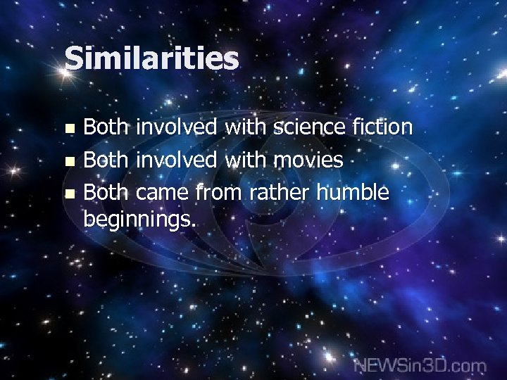 Similarities Both involved with science fiction n Both involved with movies n Both came