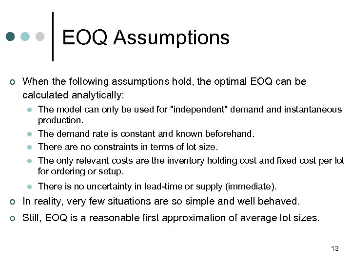 EOQ Assumptions ¢ When the following assumptions hold, the optimal EOQ can be calculated