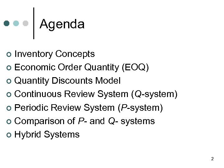 Agenda Inventory Concepts ¢ Economic Order Quantity (EOQ) ¢ Quantity Discounts Model ¢ Continuous