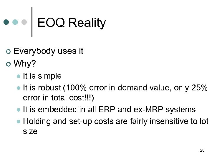 EOQ Reality Everybody uses it ¢ Why? ¢ It is simple l It is