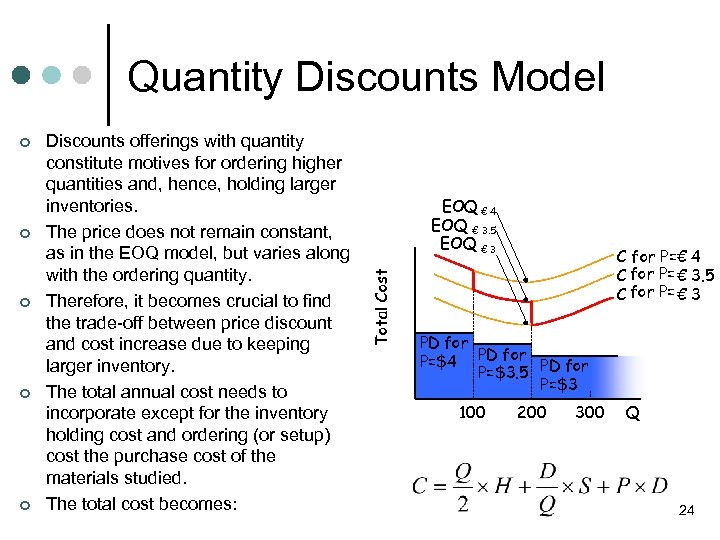 Quantity Discounts Model ¢ ¢ Discounts offerings with quantity constitute motives for ordering higher