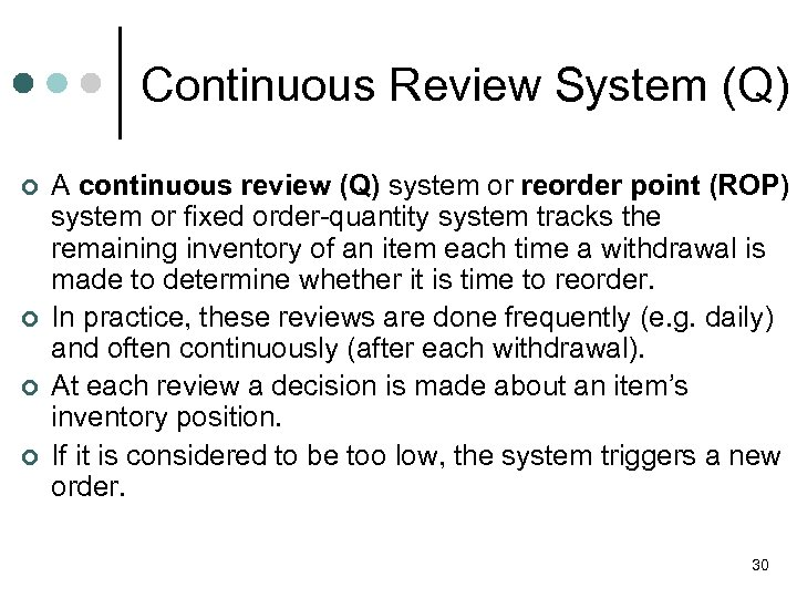 Continuous Review System (Q) ¢ ¢ A continuous review (Q) system or reorder point