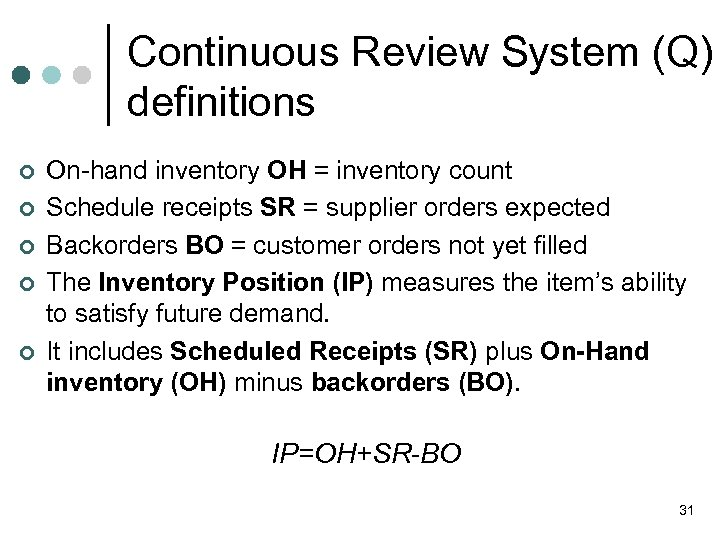 Continuous Review System (Q) definitions ¢ ¢ ¢ On-hand inventory OH = inventory count