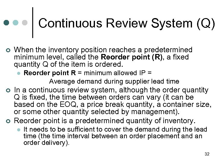 Continuous Review System (Q) ¢ When the inventory position reaches a predetermined minimum level,