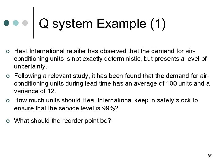 Q system Example (1) ¢ ¢ Heat International retailer has observed that the demand