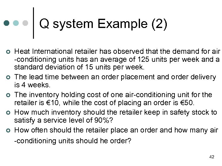 Q system Example (2) ¢ ¢ ¢ Heat International retailer has observed that the