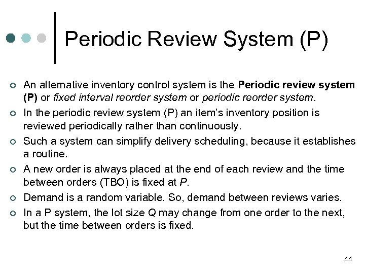Periodic Review System (P) ¢ ¢ ¢ An alternative inventory control system is the