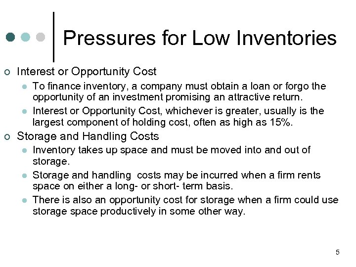 Pressures for Low Inventories ¢ Interest or Opportunity Cost l l ¢ To finance