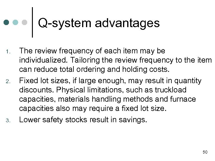 Q-system advantages 1. 2. 3. The review frequency of each item may be individualized.
