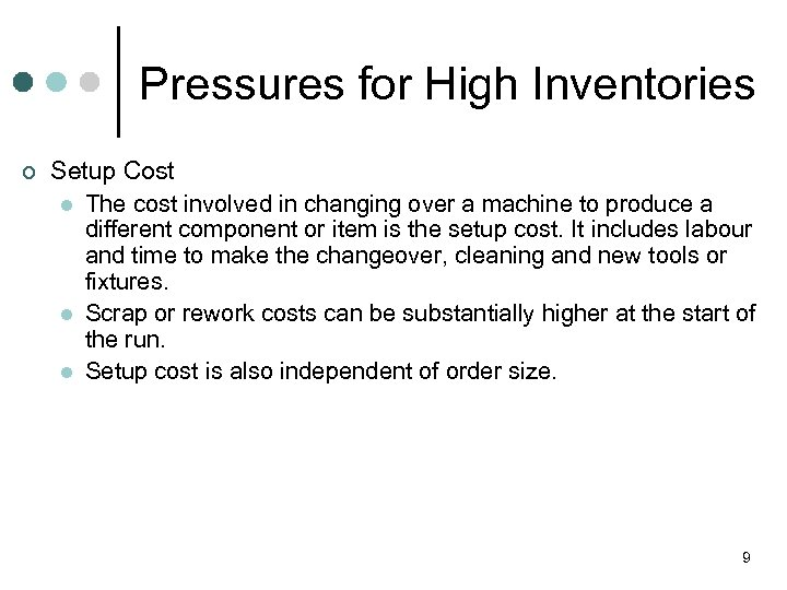 Pressures for High Inventories ¢ Setup Cost l The cost involved in changing over