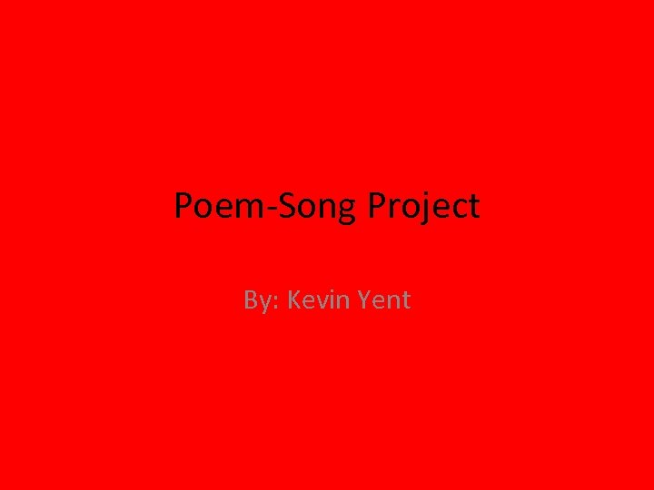 Poem-Song Project By: Kevin Yent