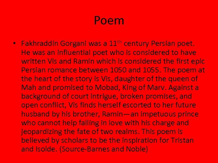 Poem • Fakhraddin Gorgani was a 11 th century Persian poet. He was an