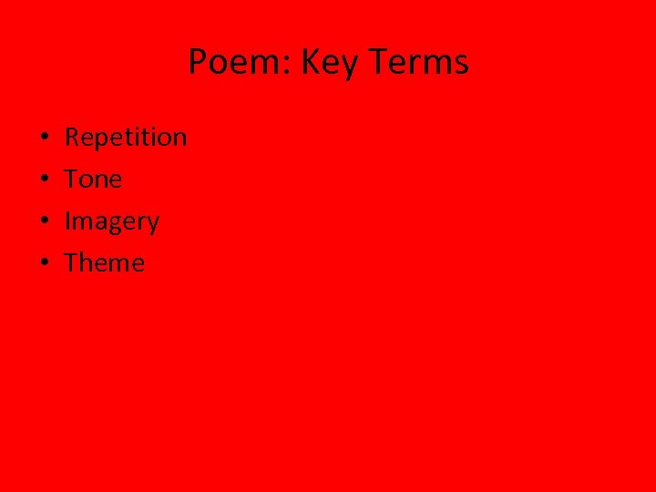 Poem: Key Terms • • Repetition Tone Imagery Theme
