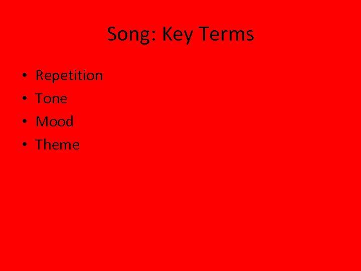 Song: Key Terms • • Repetition Tone Mood Theme