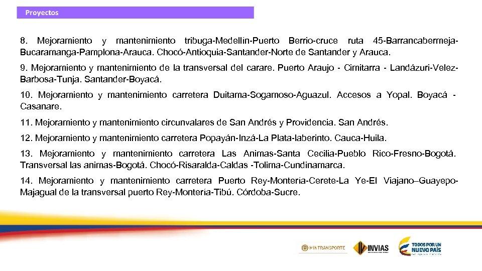 8. Mejoramiento y mantenimiento tribuga-Medellín-Puerto Berrio-cruce ruta 45 -Barrancabermeja. Bucaramanga-Pamplona-Arauca. Chocó-Antioquia-Santander-Norte de Santander y
