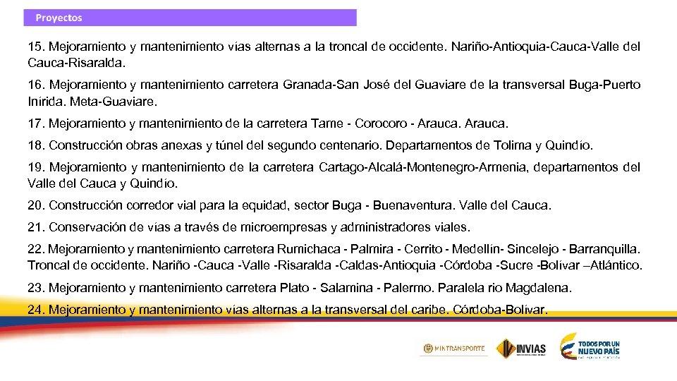 15. Mejoramiento y mantenimiento vías alternas a la troncal de occidente. Nariño-Antioquia-Cauca-Valle del Cauca-Risaralda.