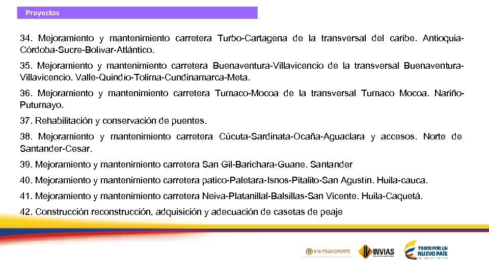 34. Mejoramiento y mantenimiento carretera Turbo-Cartagena de la transversal del caribe. Antioquia. Córdoba-Sucre-Bolívar-Atlántico. 35.