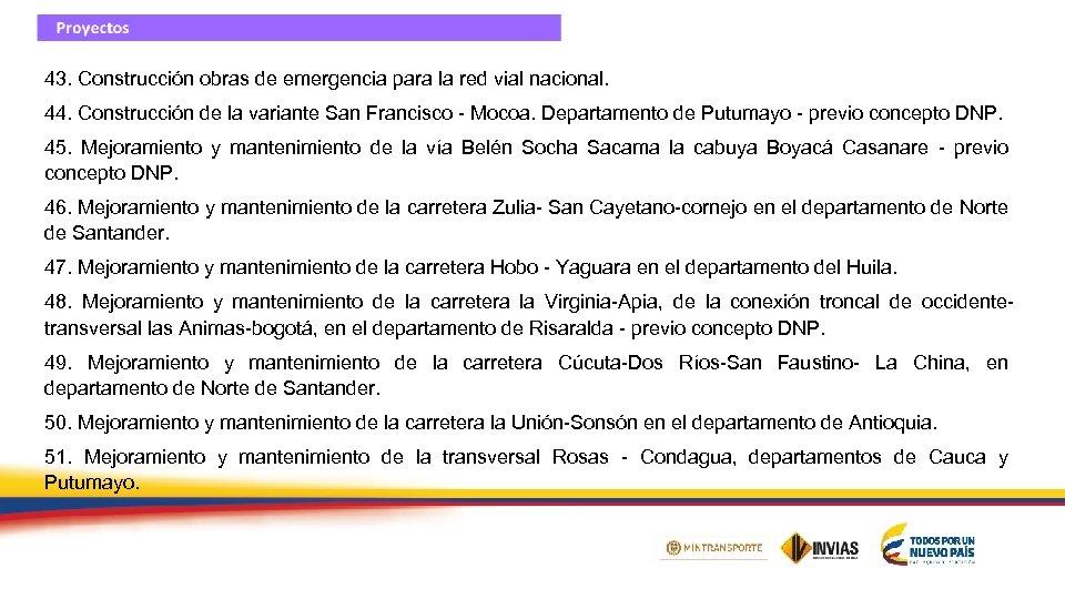 43. Construcción obras de emergencia para la red vial nacional. 44. Construcción de la