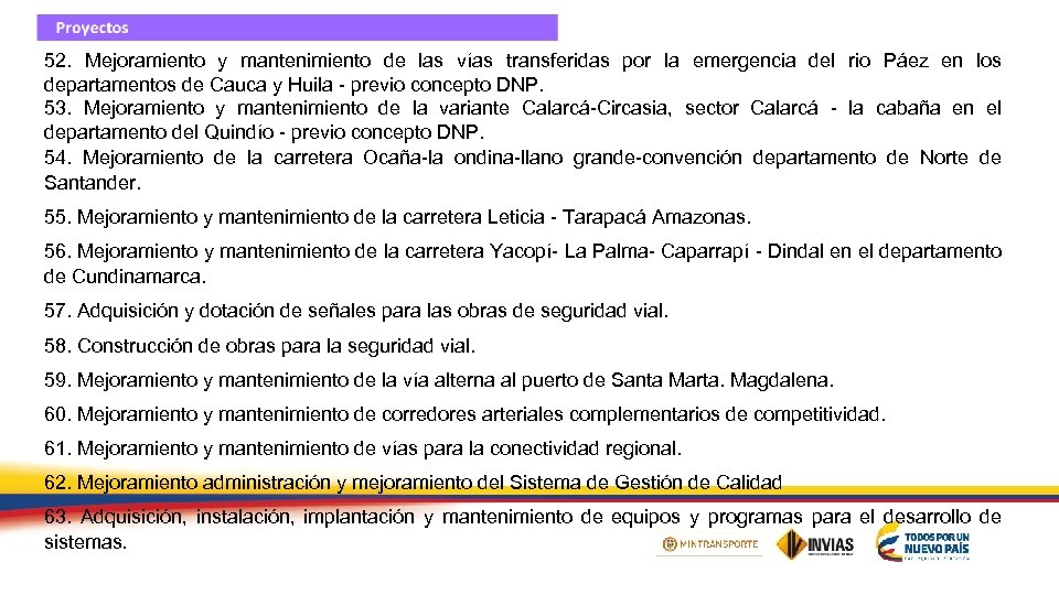 52. Mejoramiento y mantenimiento de las vías transferidas por la emergencia del rio Páez