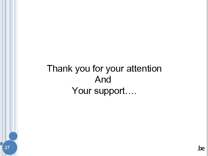 Thank you for your attention And Your support…. 27
