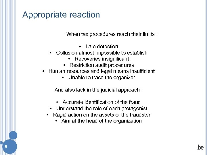 Appropriate reaction When tax procedures reach their limits : • Late detection • Collusion