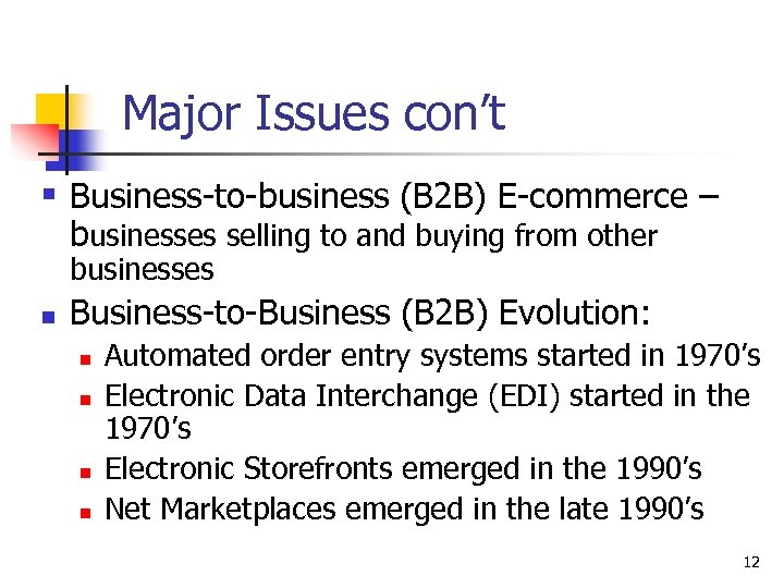 Major Issues con't § Business-to-business (B 2 B) E-commerce – businesses selling to and