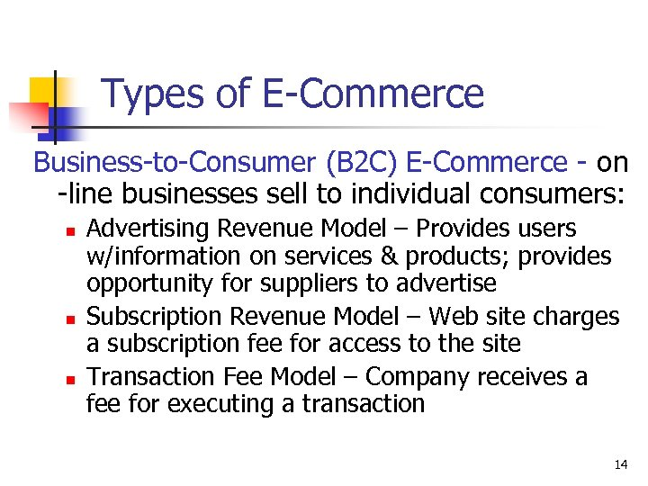 Types of E-Commerce Business-to-Consumer (B 2 C) E-Commerce - on -line businesses sell to