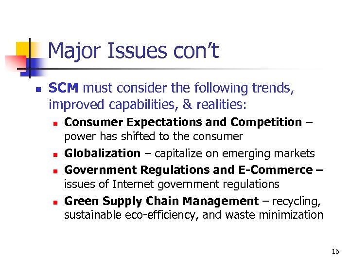 Major Issues con't n SCM must consider the following trends, improved capabilities, & realities: