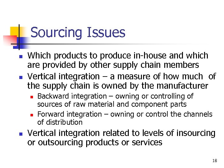 Sourcing Issues n n Which products to produce in-house and which are provided by
