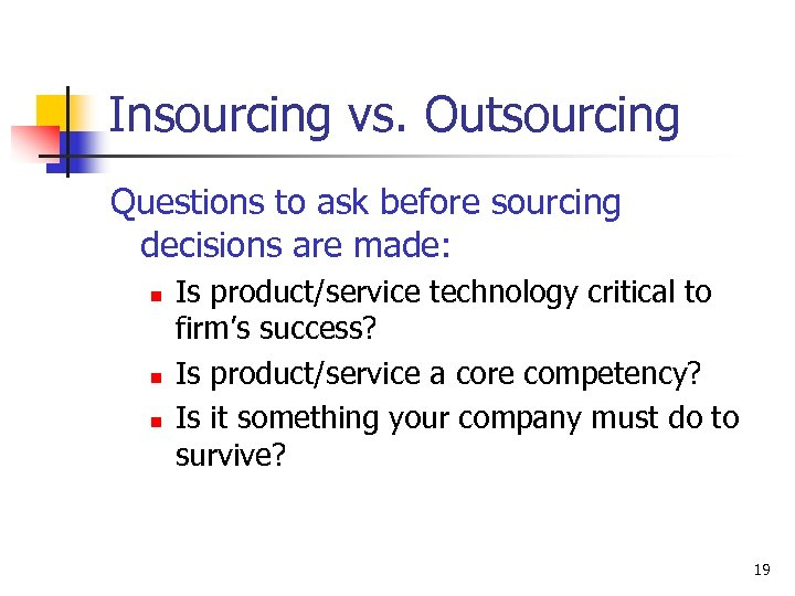 Insourcing vs. Outsourcing Questions to ask before sourcing decisions are made: n n n