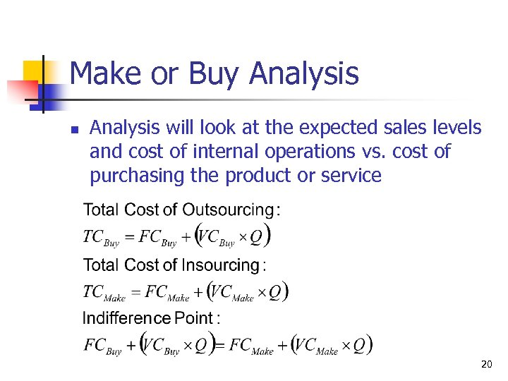 Make or Buy Analysis n Analysis will look at the expected sales levels and