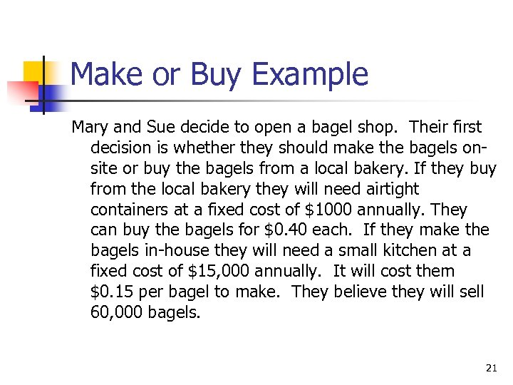 Make or Buy Example Mary and Sue decide to open a bagel shop. Their