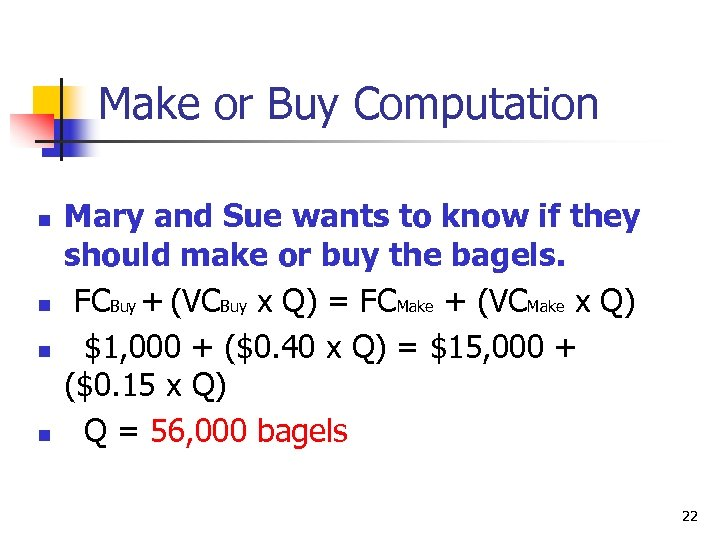 Make or Buy Computation n n Mary and Sue wants to know if they