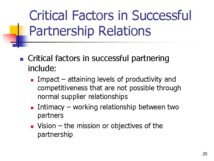 Critical Factors in Successful Partnership Relations n Critical factors in successful partnering include: n