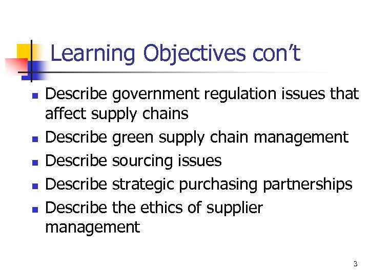 Learning Objectives con't n n n Describe government regulation issues that affect supply chains