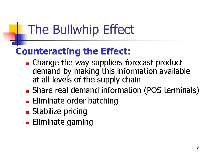 The Bullwhip Effect Counteracting the Effect: n n n Change the way suppliers forecast
