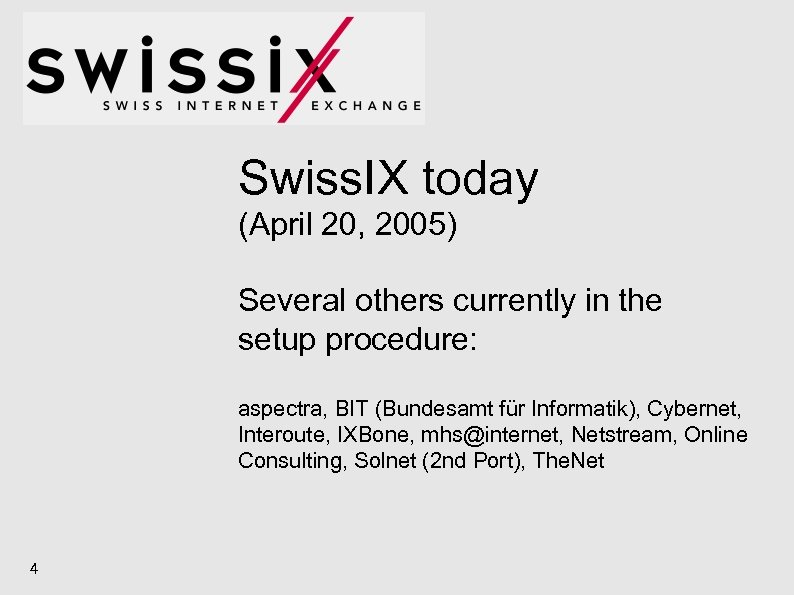 Swiss. IX today (April 20, 2005) Several others currently in the setup procedure: aspectra,