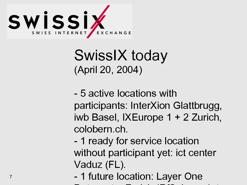 Swiss. IX today (April 20, 2004) 7 - 5 active locations with participants: Inter.
