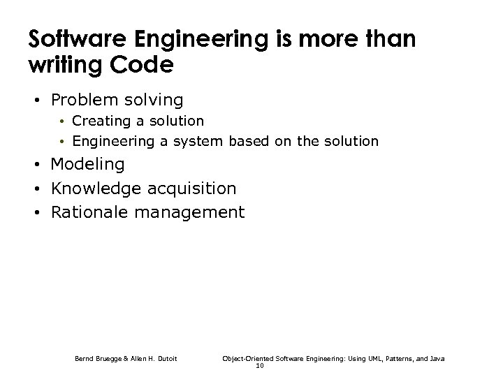 Software Engineering is more than writing Code • Problem solving • Creating a solution