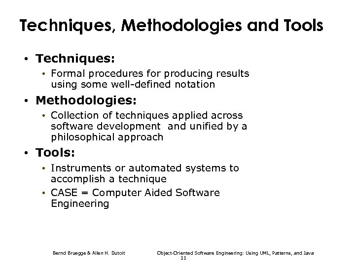 Techniques, Methodologies and Tools • Techniques: • Formal procedures for producing results using some