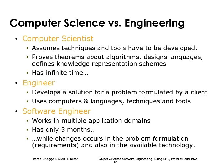 Computer Science vs. Engineering • Computer Scientist • Assumes techniques and tools have to