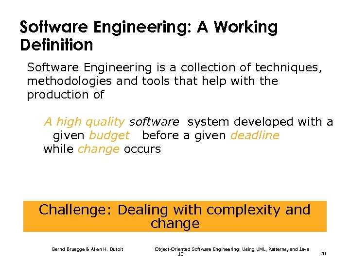 Software Engineering: A Working Definition Software Engineering is a collection of techniques, methodologies and