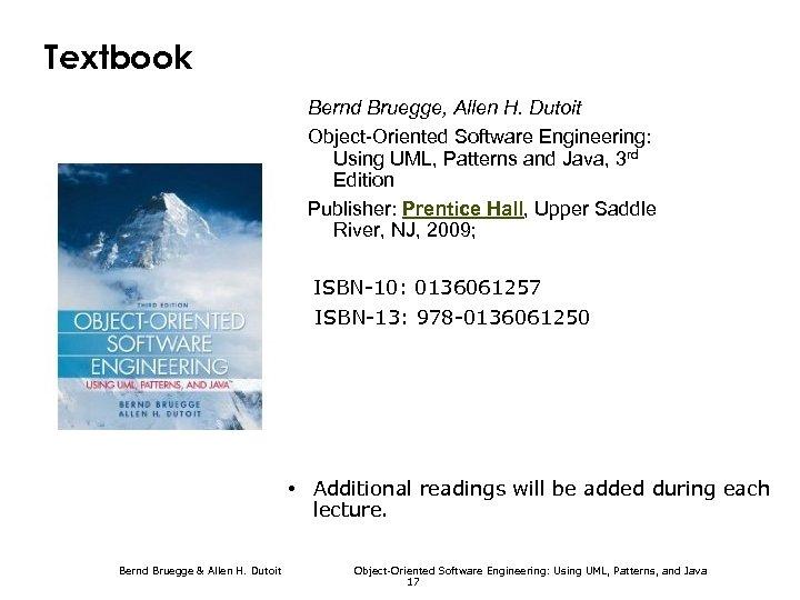 Textbook Bernd Bruegge, Allen H. Dutoit Object-Oriented Software Engineering: Using UML, Patterns and Java,