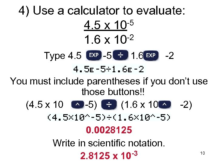 4) Use a calculator to evaluate: 4. 5 x 10 -5 1. 6 x